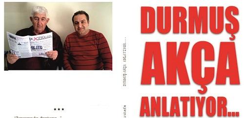 """""""DURMUŞ AKÇA ANLATIYOR…"""" ADLI KİTAP ÇIKTI!"""